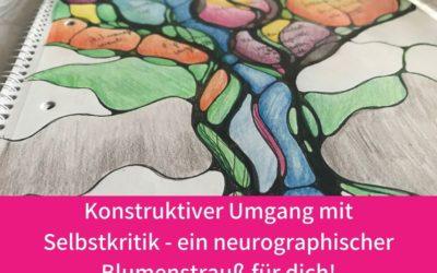 Konstruktiver Umgang mit Selbstkritik – ein neurographischer Blumenstrauß für dich!